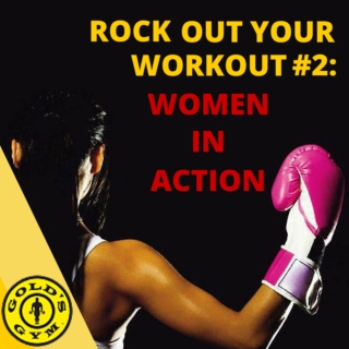 Rock Out your Work Out #2: Women in Action