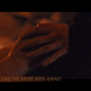like i've never been afraid