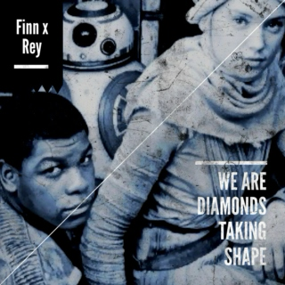 Finn x Rey - We Are Diamonds Taking Shape