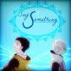 ‹‹  Say Something  ››