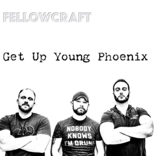 Fellowcraft - Get Up Young Phoenix