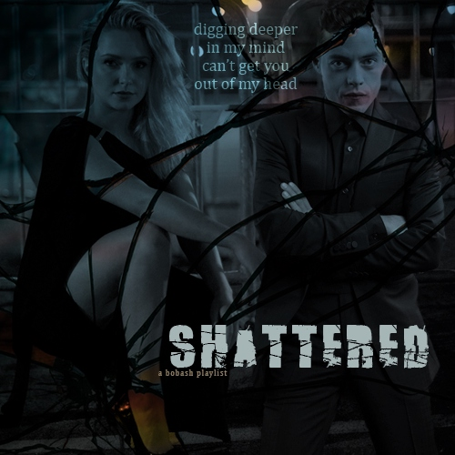 shattered - a BobAsh playlist
