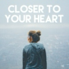 closer to your heart