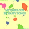 my fabulous be happy songs