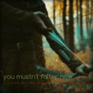 「you mustn't falter now」