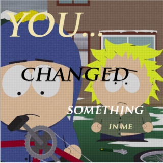 You... changed something in me