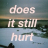 Does it still hurt?