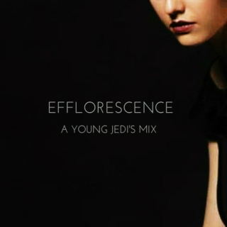 EFFLORESCENCE; A YOUNG JEDI'S MIX