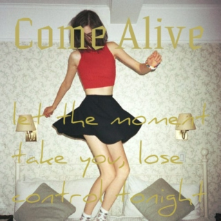 By Girls, For Girls pt3: Come Alive