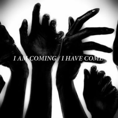 i am coming / i have come