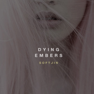 dying embers ;