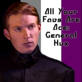 All Your Favs Are Ace: General Hux