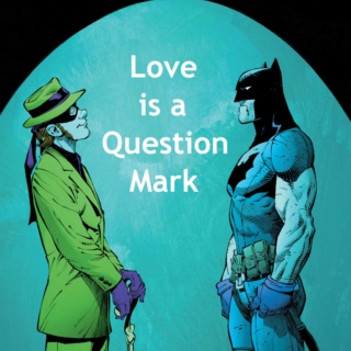 Love is a Question Mark