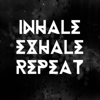 INHALE. EXHALE. REPEAT