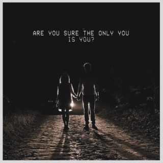 are you sure the only you is you?
