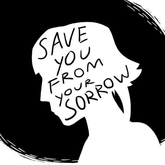 save you from your sorrow