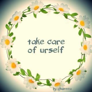 ♥ take care of urself ♥