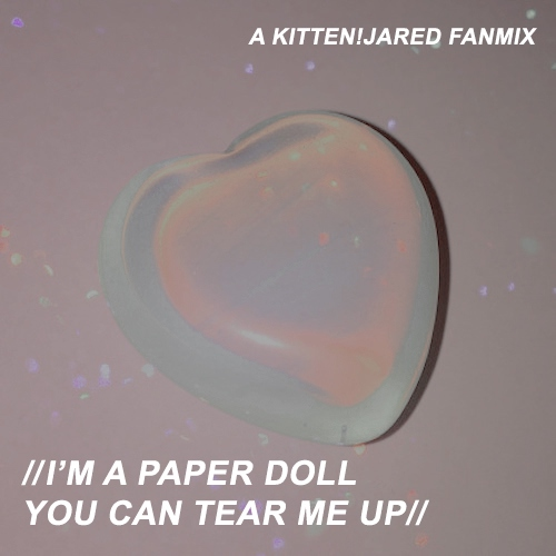 i'm a paper doll, you can tear me up;
