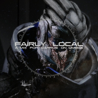 FAIRLY LOCAL: a mix for garrus on omega