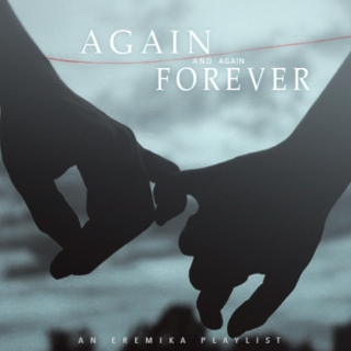 Again and Again Forever, an Eremika Playlist