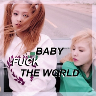 Baby Fuck the World