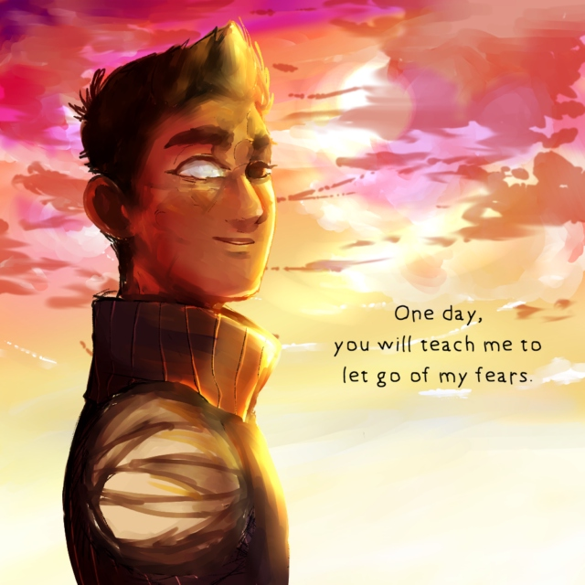 one day, you will teach me to let go of my fears.