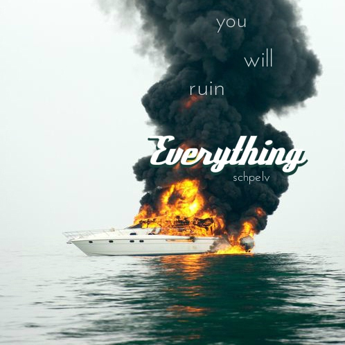 you will ruin Everything