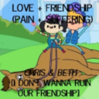 Love + Friendship (Pain + Suffering)