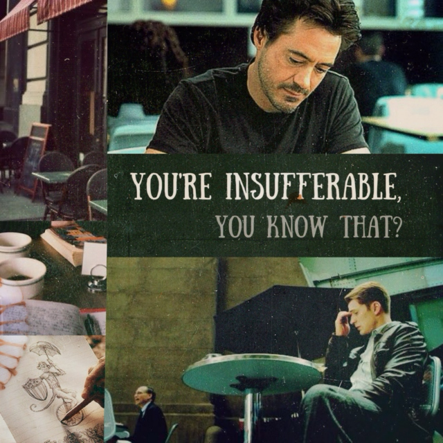 You're insufferable, you know that?