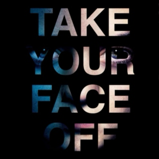 take your face off