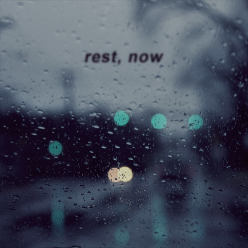rest, now