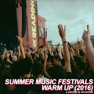 summer music festivals warm up (2016)