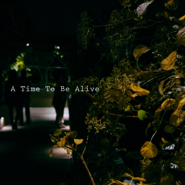 A Time To Be Alive