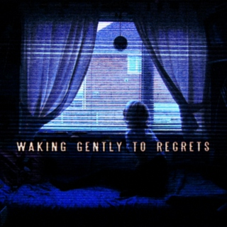 waking gently to regrets