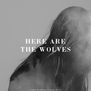 here are the wolves (come howling at your door)