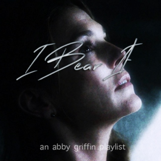 I Bear It - An Abby Griffin Fanmix
