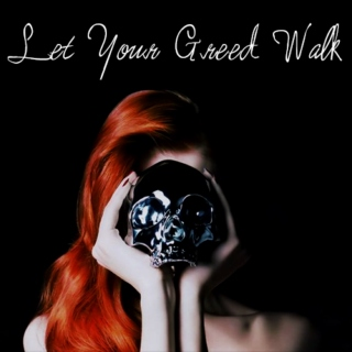 Let Your Greed Walk