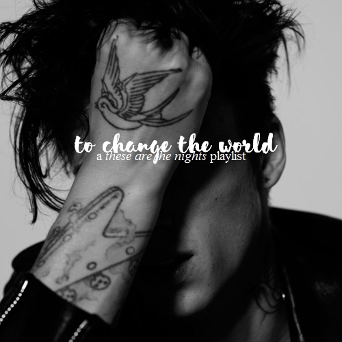 to change the world.