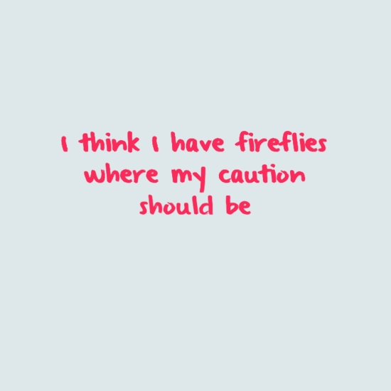 I think I have fireflies where my caution should be
