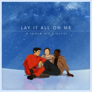 Lay It All On Me - Rey/Finn/Poe