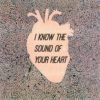 i know the sound of your heart