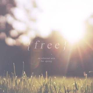 f r e e {an ethereal mix for spring}
