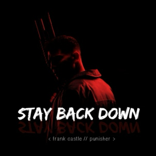 | Stay Back Down |
