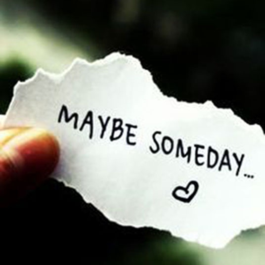 maybe someday