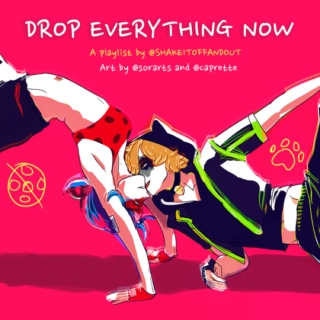 drop everything now