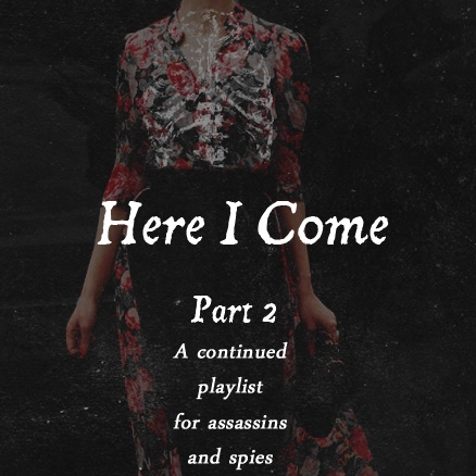 Here I Come Part 2: A playlist for assassins and spies