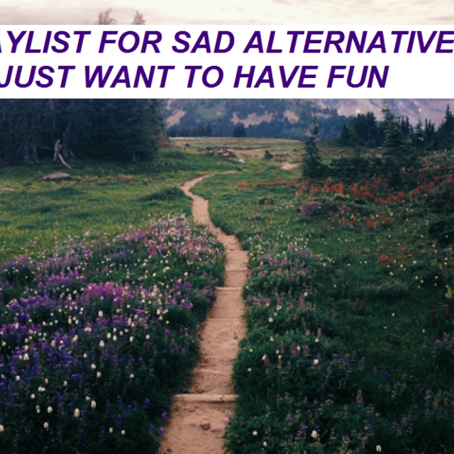 a playlist for sad alternative kids who just want to have fun