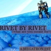 RIVET BY RIVET (what are you meant for?): A Megatron FST