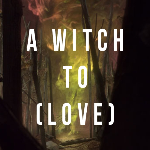 A WITCH TO (LOVE)