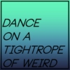 Dance on a Tightrope of Weird